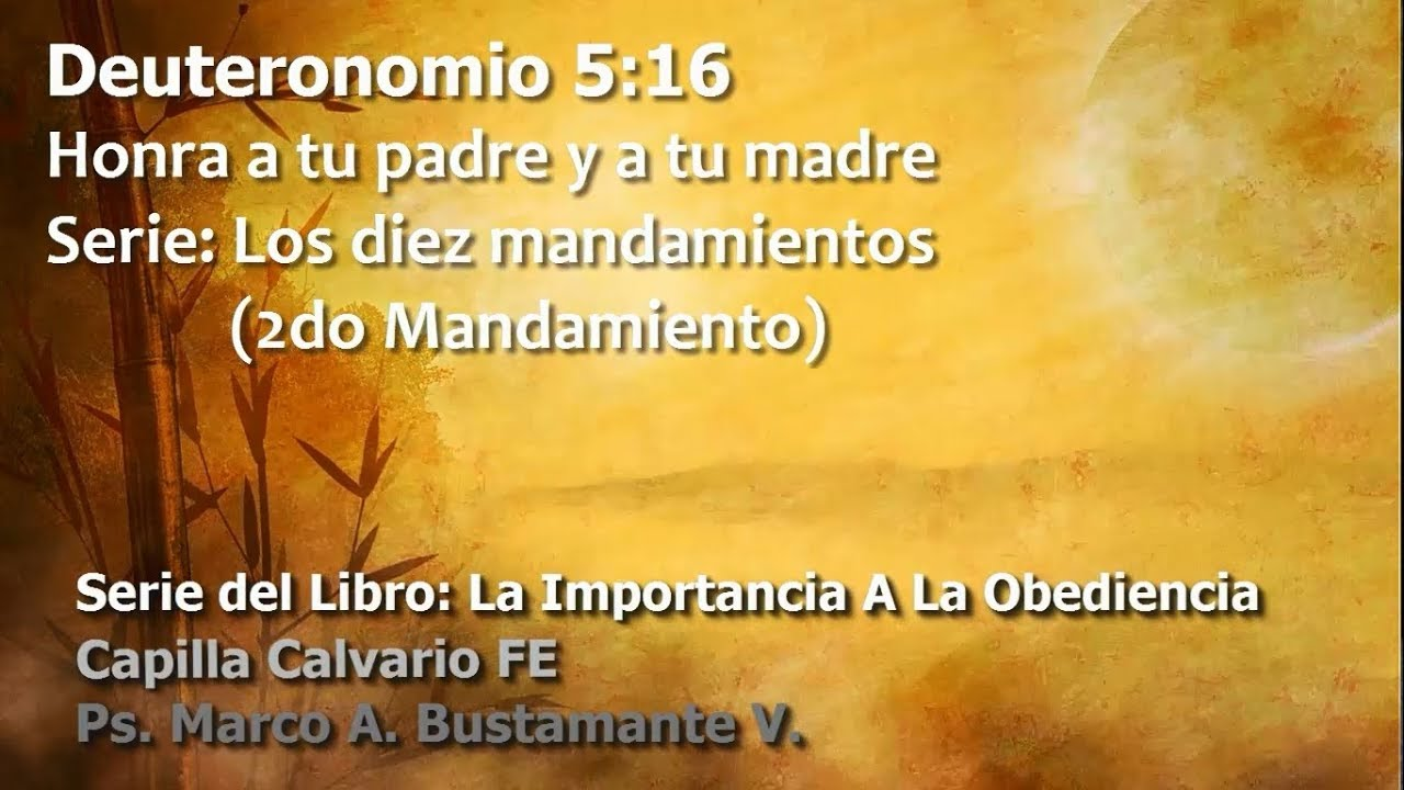 Deuteronomio 5:16 - V. HONRA A TU PADRE Y A TU MADRE - YouTube