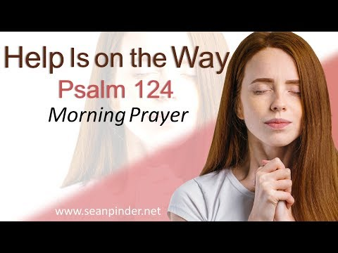 HELP IS ON THE WAY - PSALMS 124 - MORNING PRAYER SERIES