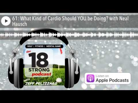 61: What Kind of Cardio Should YOU be Doing? with Neal Hausch