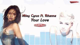Miley Cyrus - Your Love Ft. Rihanna