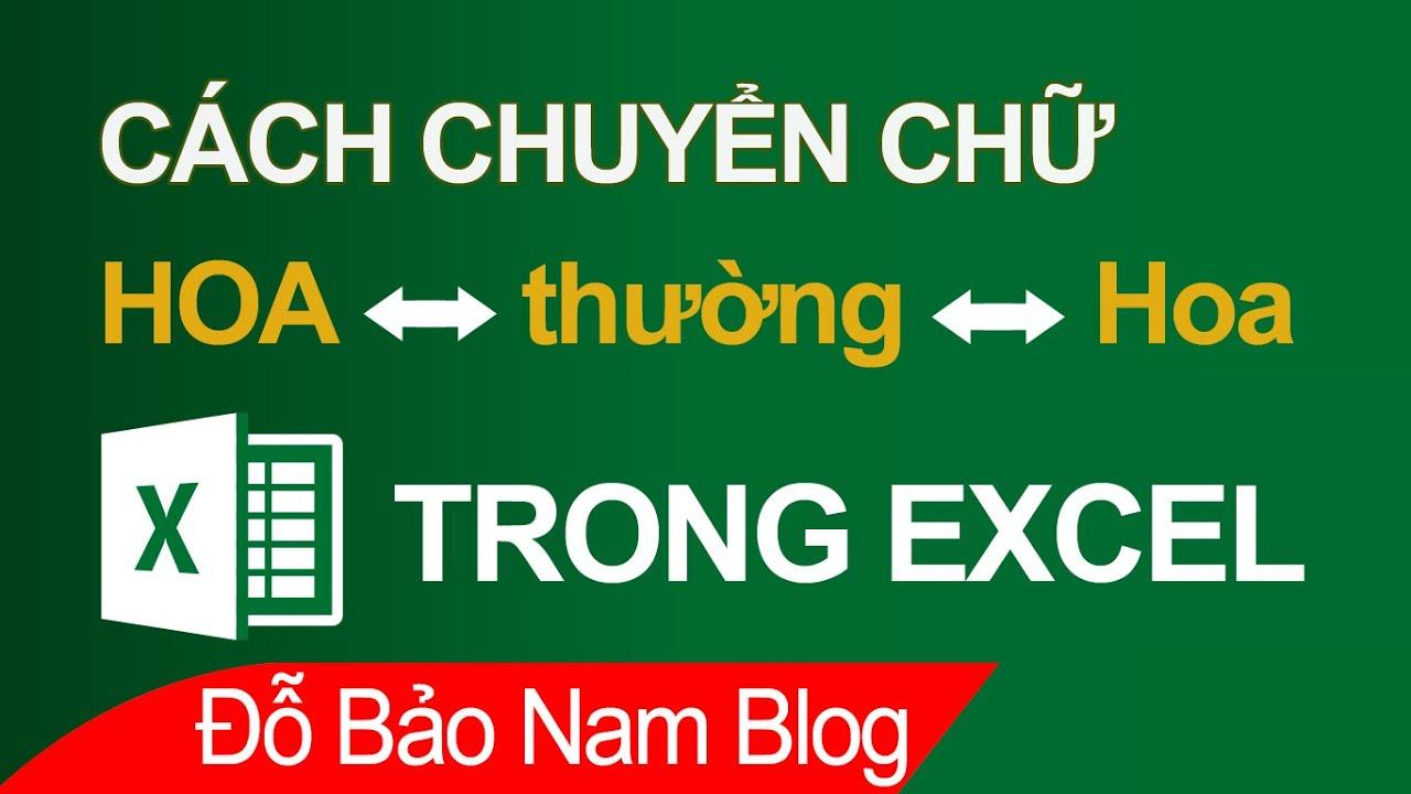 Cách chuyển chữ hoa sang chữ thường trong Excel và ngược lại