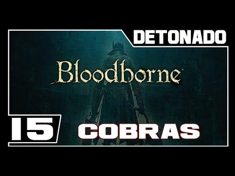 BLOODBORNE - Detonado - Parte #15 - COBRAS PARA TODO LADO ( ͡° ͜ʖ ͡°) - Dublado PT-BR