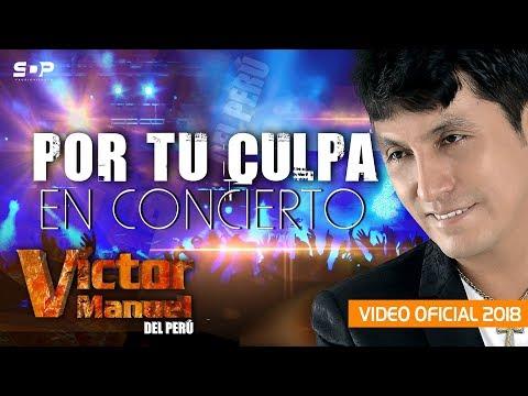 VICTOR MANUEL DEL PERU   POR TU CULPA VIDEO EN VIVO OFICIAL 2018