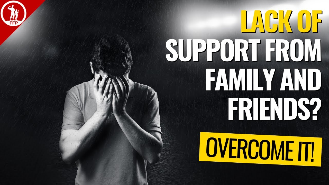 Dealing With a Lack of Support from Family and Friends