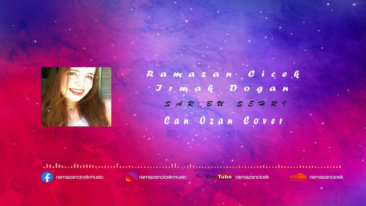 Ramazan Çiçek ft. Irmak Doğan - Sar Bu Şehri (Can Ozan Cover)