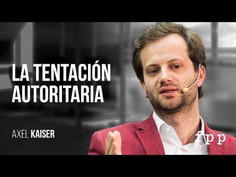 Axel Kaiser | La tentación autoritaria