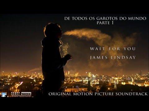 Wait For You - James Lindsay (De Todos Os Garotos do Mundo - Parte 1)