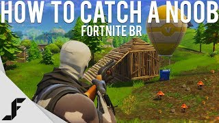 HOW TO CATCH A NOOB - Fortnite: Battle Royale