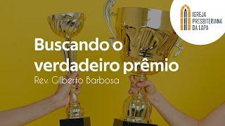 Buscando o verdadeiro prêmio - Rev. Gilberto Barbosa