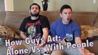 Repeat youtube video How Guys Act Around People vs. How Guys Act Alone