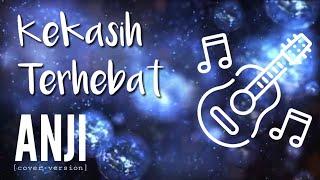 KEKASIH TERHEBAT - Anji (cover version) - CHORD LIRIK LAGU