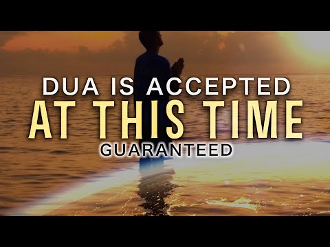 ALLAH ACCEPTS ANY DUA AT THIS TIME