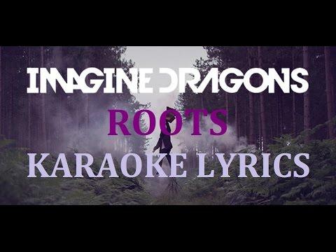 IMAGINE DRAGONS - ROOTS KARAOKE COVER LYRICS