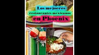 Los mejoeres restaurantes de Phoenix How To Find The Best Mexican Restaurants in Phoenix