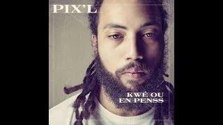 Pix'L - Kwé ou en penss [Audio Only]