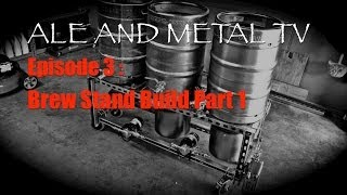 Ale And Metal Tv : Episode 3 : Brew Stand Build