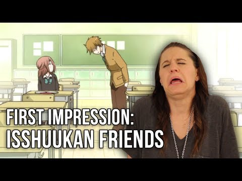 ANIME FIRST IMPRESSION: Isshuukan Friends One Week Friends  一週間フレンズ。