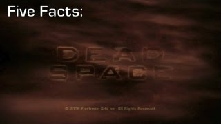 Five Facts - Dead Space