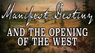 Manifest Destiny And The Opening Of The West - \