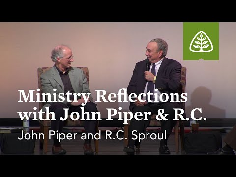 John Piper, and R.C. Sproul: Ministry Reflections