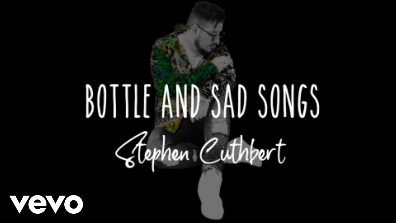 Stephen Cuthbert - Bottle And Sad Songs (Lyric Video)