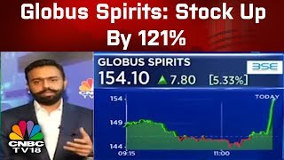 Globus Spirits: Stock Up By 121%, Shekhar Swarup, MD On FY19 Outlook | CNBC-TV18