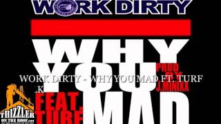 Work Dirty ft. Turf Talk, J. Banks - Why You Mad [Prod. J. Minixx] [Thizzler.com]