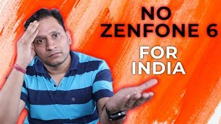 NO ASUS ZENFONE 6 for India 😮😮😮