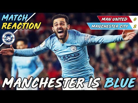 MANCHESTER IS BLUE! | MAN UNITED 0-2 MAN CITY - MATCH REACTION