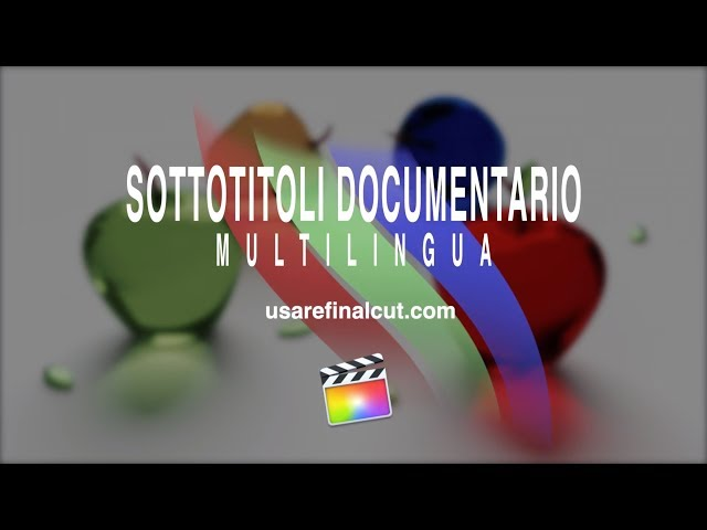 FCPX10.4 - L07EX - SOTTOTITOLI-DOCUMENTARI-MULTILINGUA (2 VIDEO)