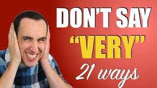 21 Ways to Avoid the Word VERY | Advanced English Vocabulary
