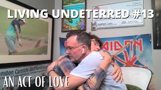 An Act of Love with Roman Johnston | Living Undeterred Podcast #13