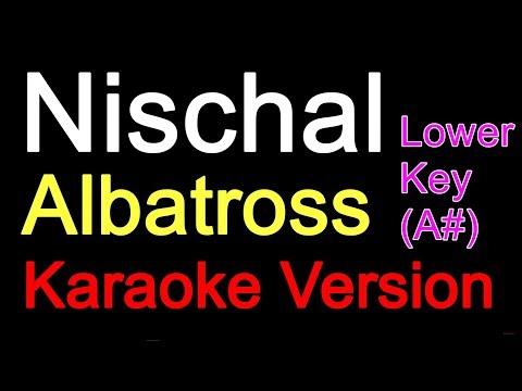 Nischal - Albatross (Karaoke Version Lower Pitch)