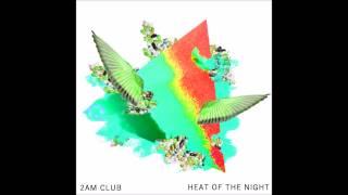 2AM Club - Heat of the Night YouTube Videos