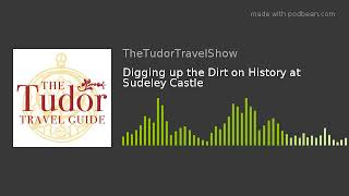Digging Up The Dirt On History At Sudeley Castle