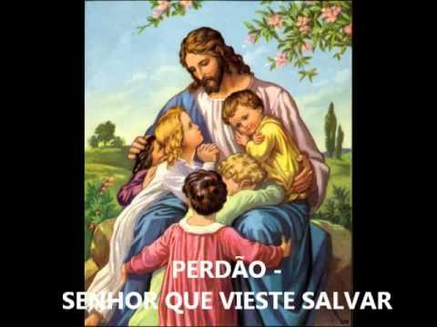 PERDÃO - SENHOR QUE VIESTE SALVAR