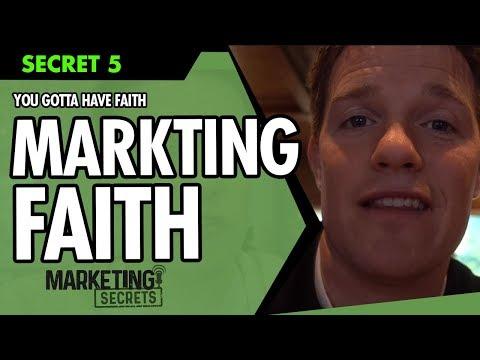 Marketing Secrets - Secret #5: You Gotta Have Faith... Marketing Faith