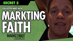 Marketing Secrets - Secret #5: You Gotta Have Faith... Marketing Faith