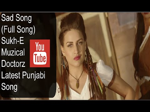 Sad Song (Full Song) _ Sukh-E Muzical Doctorz _ Latest Punjabi Song 2016