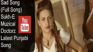 Download Hindi Video Songs - Sad Song (Full Song) _ Sukh-E Muzical Doctorz _ Latest Punjabi Song 2016