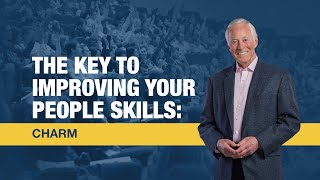 The Key to Improving Your People Skills: Charm