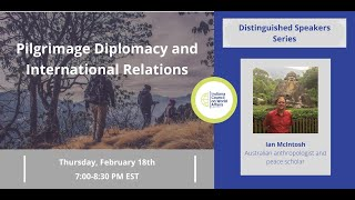 Distinguished Speakers: Pilgrimage Diplomacy & International Relations with Ian McIntosh