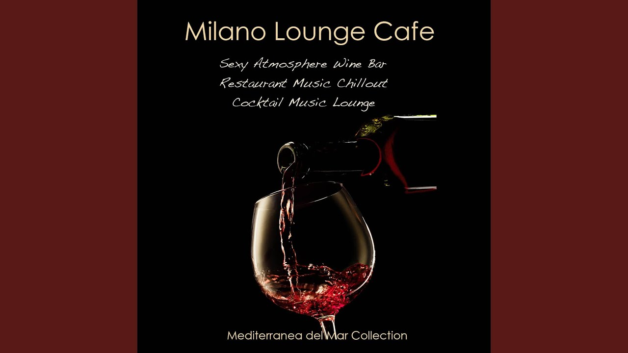 Milano Lounge Cafe Sexy Atmosphere Wine Bar Cocktail Lounge Music