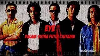 Download lagu EYE - Dalam Sutra Putih Cintamu