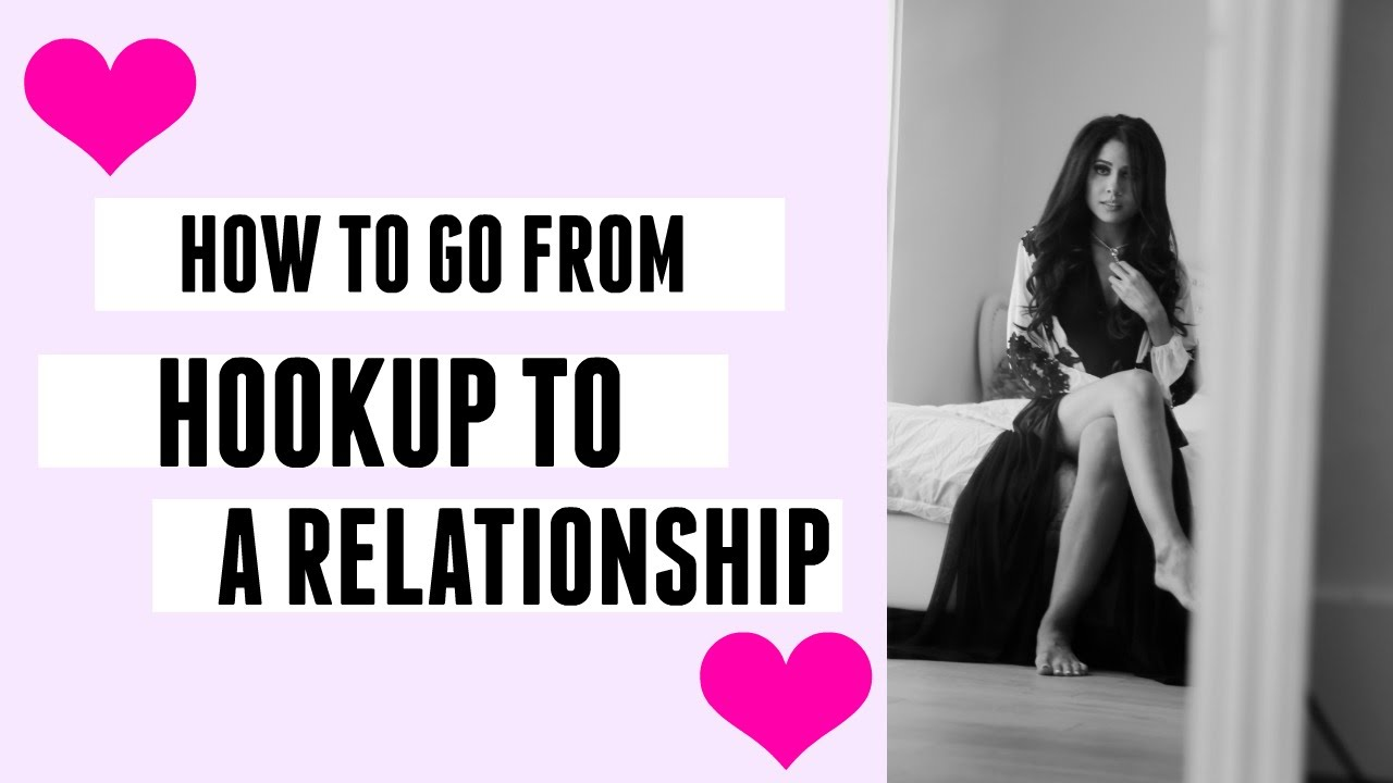 How To Go From Hookup To Relationship