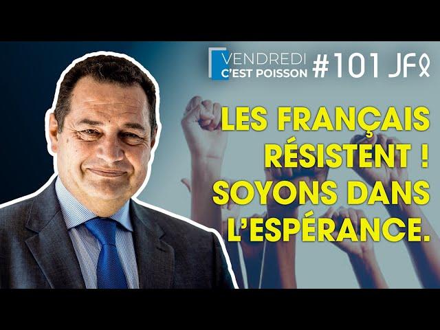 Les Français résistent ! Soyons dans l'espérance. | VCP 101