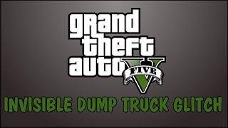 GTA V - Invisible Dump Truck Glitch