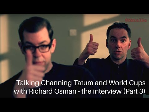 The Richard Osman interview (part 3) on World Cups and the brilliance of Channing Tatum
