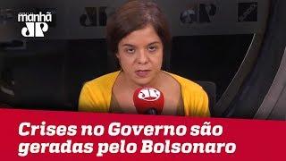 Principais crises no Governo são geradas pelo próprio presidente | #VeraMagalhães