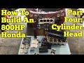 800HP Honda Build || Step-by-Step : Part Four